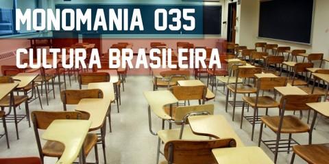 Monomania 035 - Cultura Brasileira